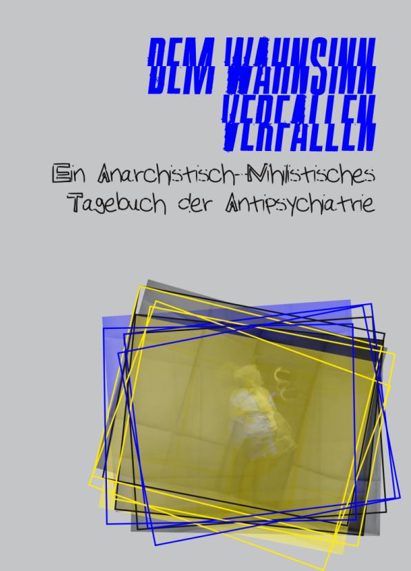 Cover: Dem Wahnsinn verfallen. Ein Anarchistisch-Nihilistisches Tagebuch der Antipsychiatrie